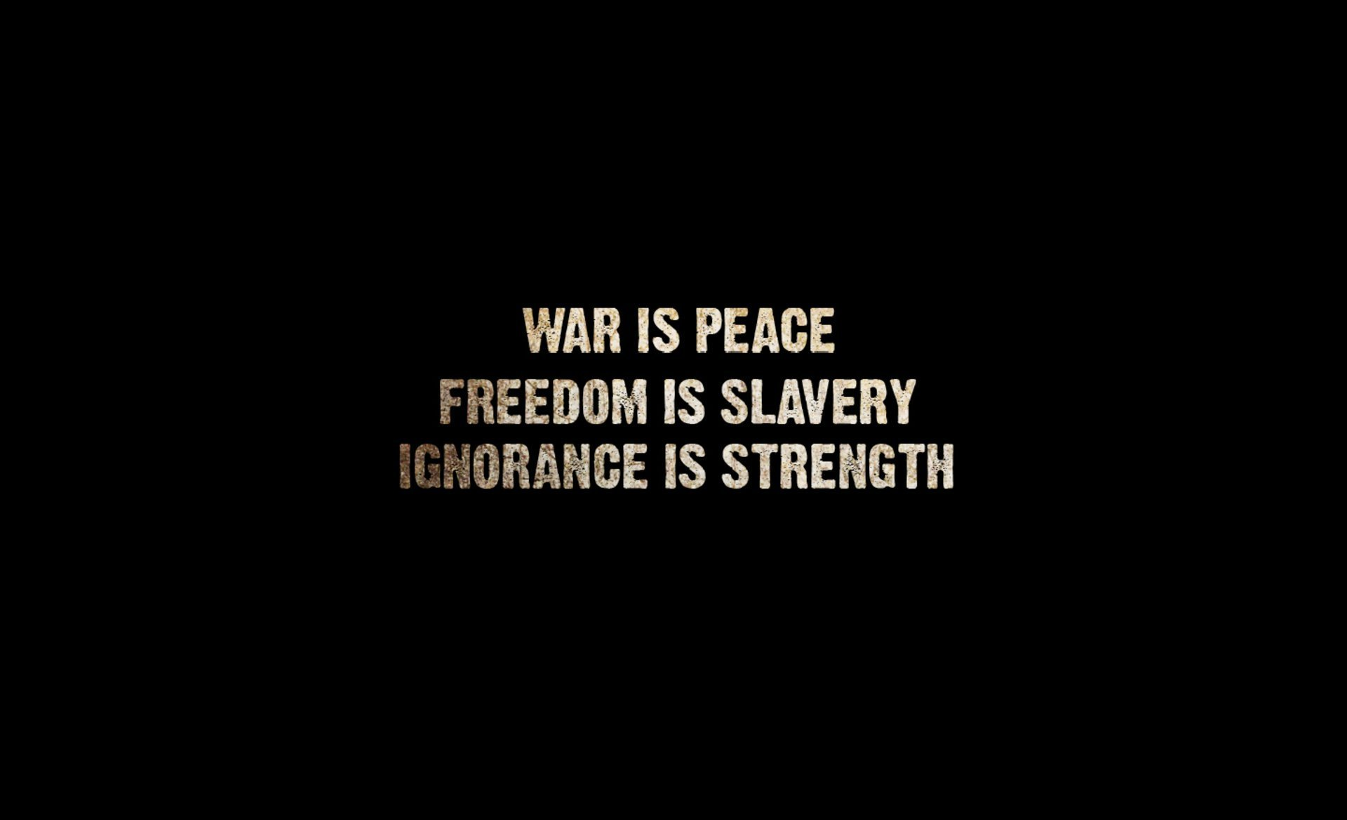 war is peace . freedom is slavery . ignorance is strength War Is Peace Freedom Is Slavery Ignorance Is Strength